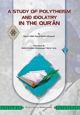 A STUDY OF POLYTHEISM AND IDOLATRY in THE QUR'AN