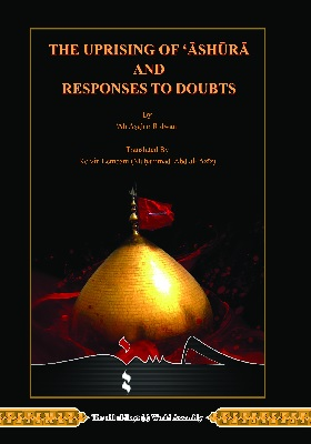 THE UPRISING OF 'ĀSHŪRĀ AND RESPONSES TO DOUBTS
